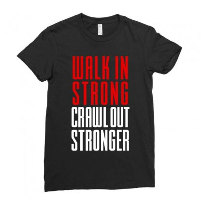 Walk In Strong Crawl Out Stronger Ladies Fitted T-shirt Designed By Redberries