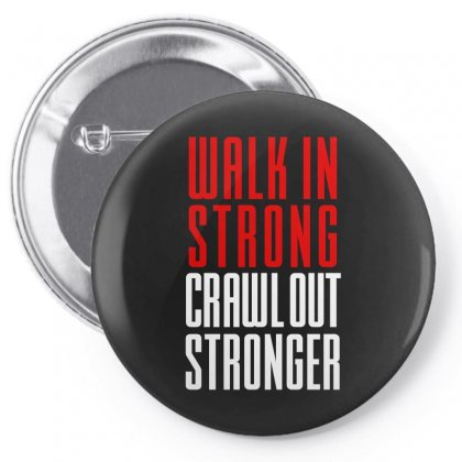 Walk In Strong Crawl Out Stronger Pin-back Button Designed By Redberries