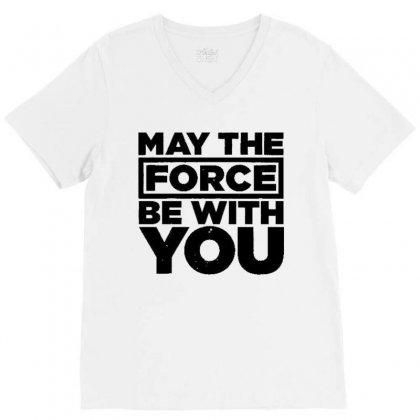 May The Force Be With You V-neck Tee Designed By Vanitty