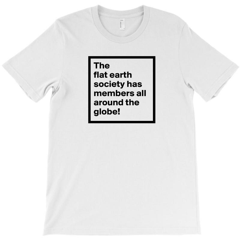 cec57333 Custom Flat Earth Merchandise T-shirt By Willo - Artistshot