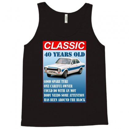 40 Year Old Ford Escort Funny Quote Ideal Birthday Present Tank Top Designed By Acen9