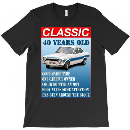 40 Year Old Ford Escort Funny Quote Ideal Birthday Present T-shirt Designed By Acen9