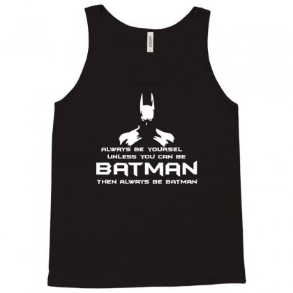 Always Be Yourself, Unless You Can Be Batman Funny Tank Top Designed By Acen9