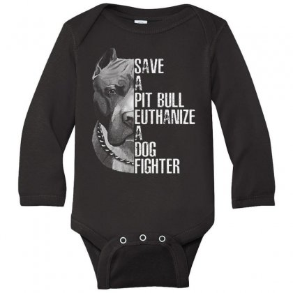 Save A Pitbull Euthanize A Dog Fighter Long Sleeve Baby Bodysuit Designed By Vanitty
