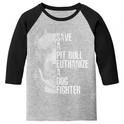Save A Pitbull Euthanize A Dog Fighter Youth 3/4 Sleeve Designed By Vanitty