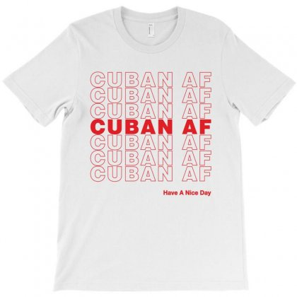 Cuban Af Have A Nice Day T-shirt Designed By Toweroflandrose