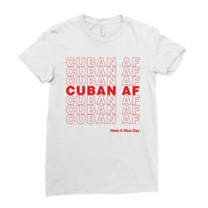 Cuban Af Have A Nice Day Ladies Fitted T-shirt