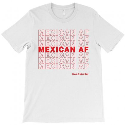 Mexican Af Have A Nice Day T-shirt Designed By Toweroflandrose