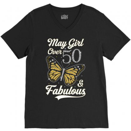 May Girl Over 50 And Fabulous V-neck Tee Designed By Artees Artwork