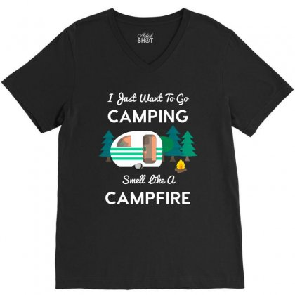 I Just Want To Go Camping And Smell Like A Campfire Tshirt V-neck Tee Designed By Hung