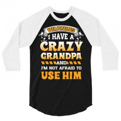 e18b350c Custom I Have A Crazy Grandpa And I Am Not Afraid To Use Him Tshirt ...