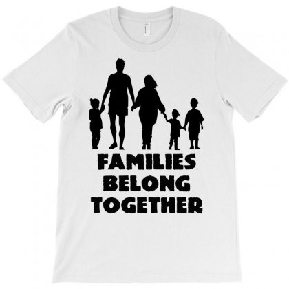 Families Belong Together T-shirt Designed By Egyboy