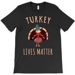 turkey lives matter tshirt T-Shirt | Artistshot