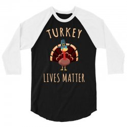 turkey lives matter tshirt 3/4 Sleeve Shirt | Artistshot