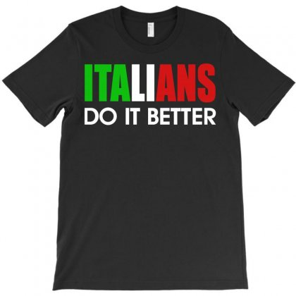 Italians Do It Better T-shirt Designed By Silicaexil