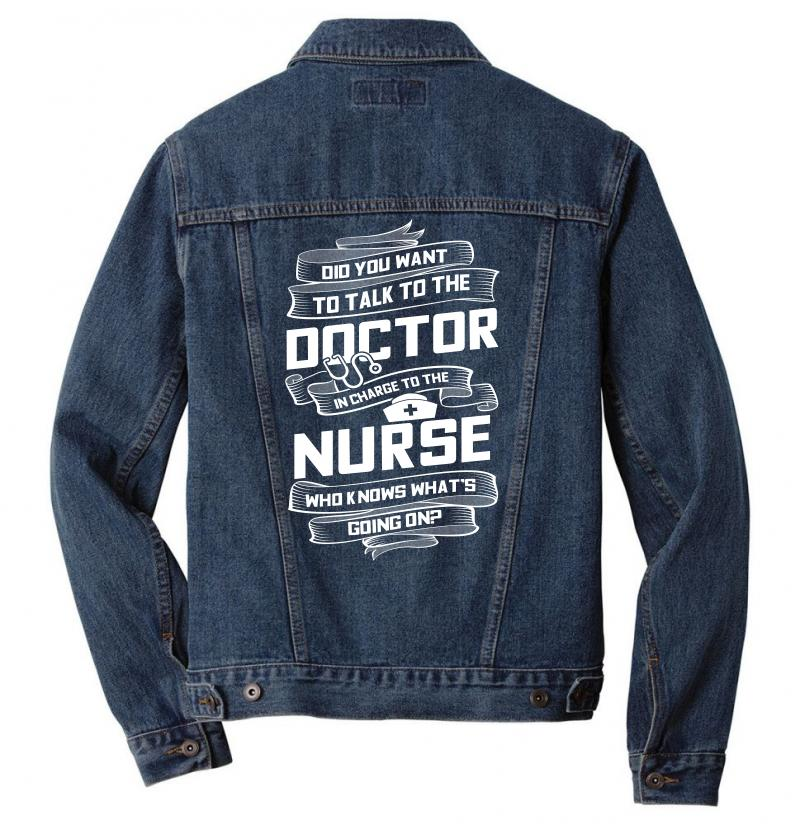 d2f0037147 Custom Did You Want To Talk To The Doctor In Charge To The Nurse Who Knows  Wh Men Denim Jacket By Hung - Artistshot