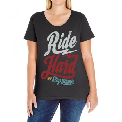 Ride Hard Or Stay Home Ladies Curvy T-shirt Designed By Frizidan