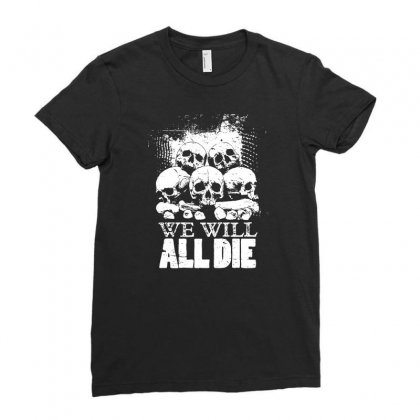 We Will All Die Ladies Fitted T-shirt Designed By Tee Shop