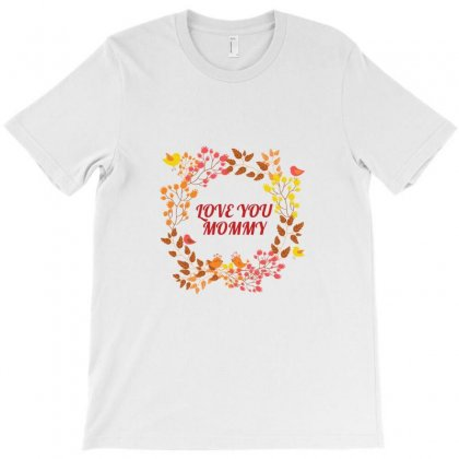 Love You Mommy T-shirt Designed By Basma200