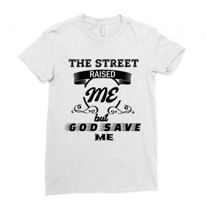 The Street Raised Me But God Save Me Ladies Fitted T-shirt Designed By Cogentprint