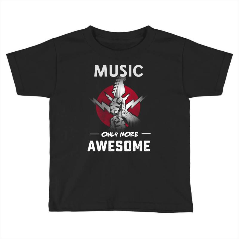 Music Only More Awesome Toddler T-shirt | Artistshot