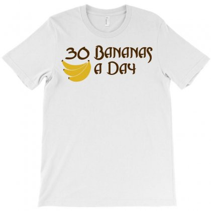 30 Bananas A Day T-shirt Designed By Motleymind