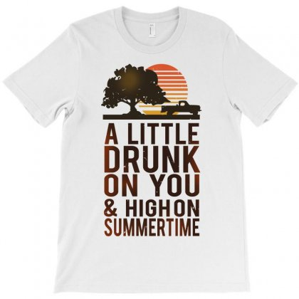A Little Drunk On You And High On Summertime T-shirt Designed By Motleymind