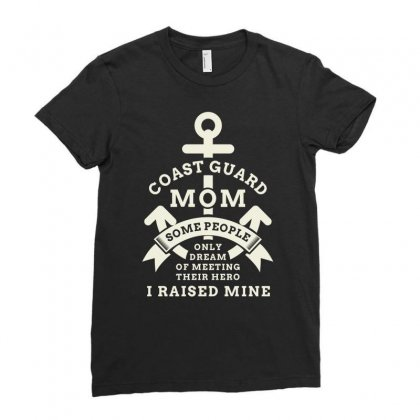 Coast Gaurd Mom Some People Only Dream Of Meeting Their Hero I Raise M Ladies Fitted T-shirt Designed By Hung