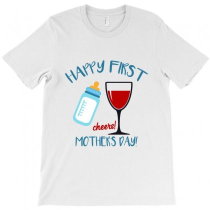 Happy First Cheers Mother's Day T-shirt Designed By Sengul