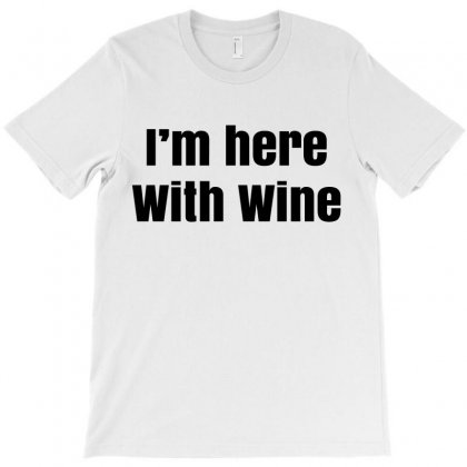 I'm Here With Wine T-shirt Designed By Ujang Atkinson