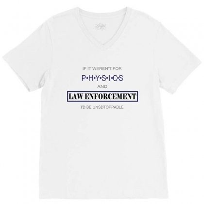 If It Weren't For Physics And Law Enforcement I'd Be Unstoppable V-neck Tee Designed By Ujang Atkinson