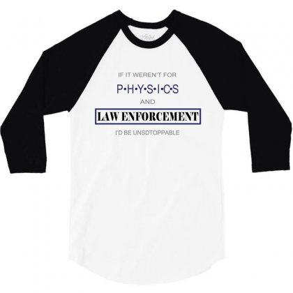 If It Weren't For Physics And Law Enforcement I'd Be Unstoppable 3/4 Sleeve Shirt Designed By Ujang Atkinson