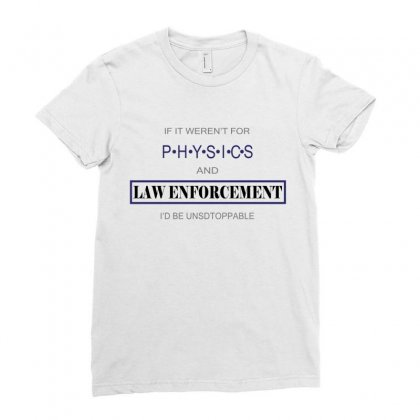 If It Weren't For Physics And Law Enforcement I'd Be Unstoppable Ladies Fitted T-shirt Designed By Ujang Atkinson