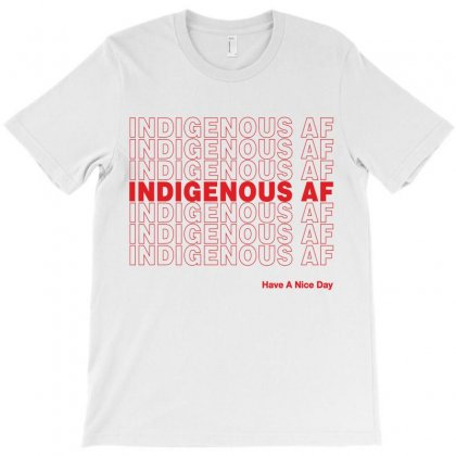 Indigenous Af Have A Nice Day T-shirt Designed By Toweroflandrose