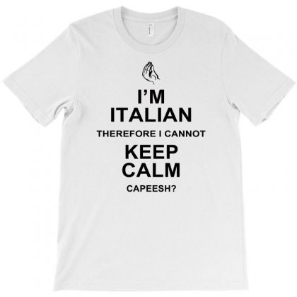 I'm Italian Therefore I Cannot Keep Calm, Capeesh T-shirt Designed By Ujang Atkinson