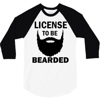 License To Be Bearded 3/4 Sleeve Shirt Designed By Cogentprint