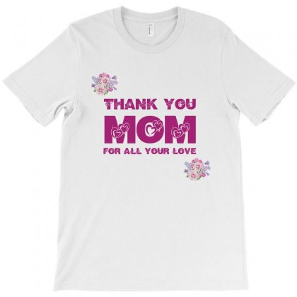 Thank You Mom For All Your Love T-shirt Designed By Anrora