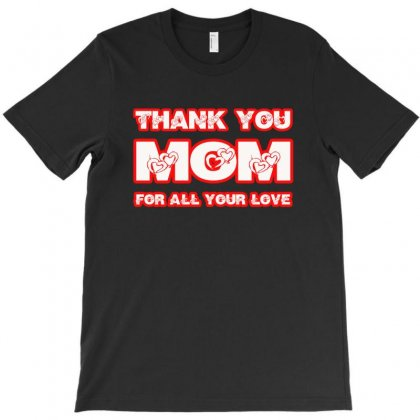 Thank You Mom For All Your Love1 T-shirt Designed By Anrora