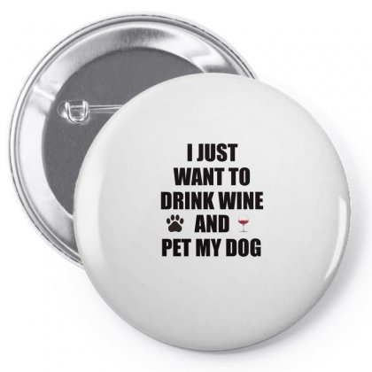 I Just Want To Drink Wine And Pet My Dog Pin-back Button Designed By Anrora