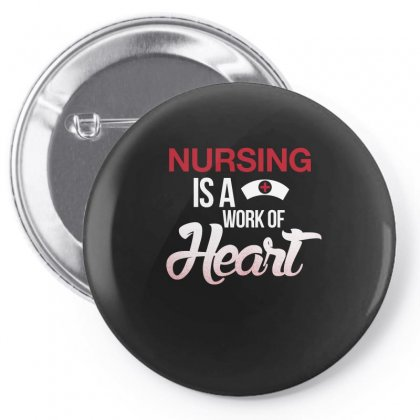 Nursing Is A Work Of Heart Nurse T Shirt Pin-back Button Designed By Hung