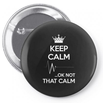 Keep Calm...ok Not That Calm T Shirt Funny Fashion Shirts Pin-back Button Designed By Hung