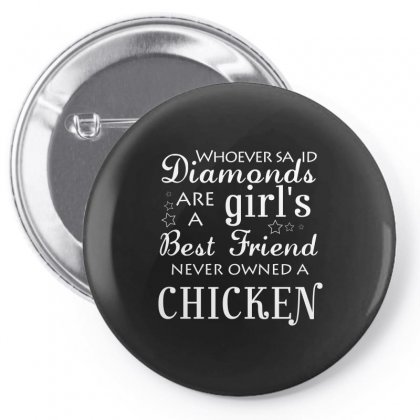 Whoever Said Diamonds Are A Girls Best Friend Chicken T Shirt Chicken Pin-back Button Designed By Hung