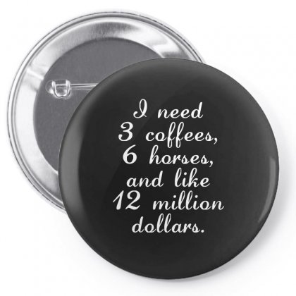 I Need Coffee Horses And Money Funny Horse T Shirt Pin-back Button Designed By Hung