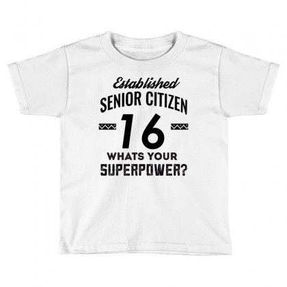 Established Senior Citizen 16 What's Your Superpower Toddler T-shirt Designed By Cogentprint