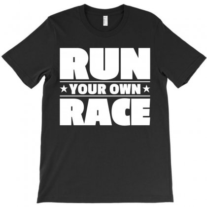 Run Your Own Race T-shirt Designed By Paverceat