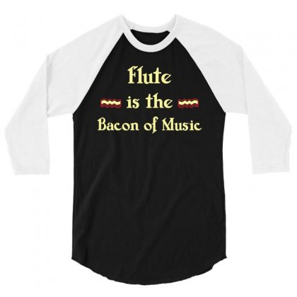 Flute Is The Bacon Of Music Funny T Shirt 3/4 Sleeve Shirt Designed By Hung
