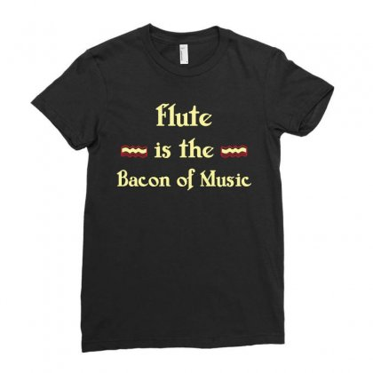 Flute Is The Bacon Of Music Funny T Shirt Ladies Fitted T-shirt Designed By Hung