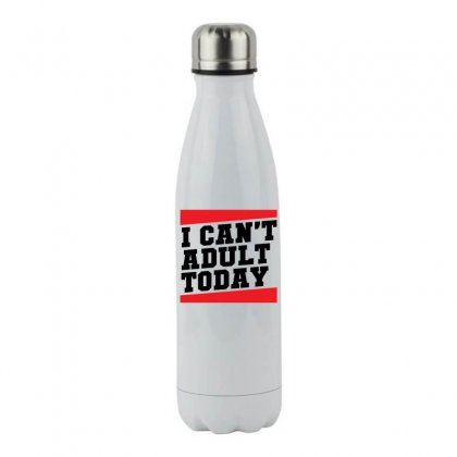 I Cant Adult Today Stainless Steel Water Bottle Designed By Specstore