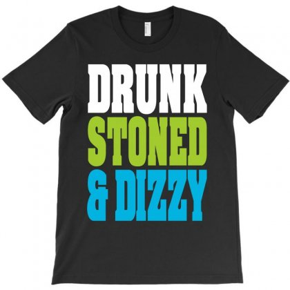 Drunk Stoned And Dizzy T-shirt Designed By Paverceat