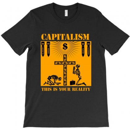 Capitalism   This Is Your Reality T-shirt Designed By Blqs Apparel